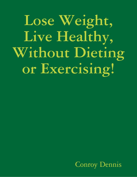 Lose Weight, Live Healthy, Without Dieting or Exer...