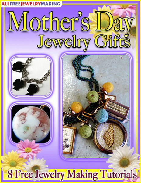 Mother's Day Jewelry Gifts: 8 Free Jewelry Making ...