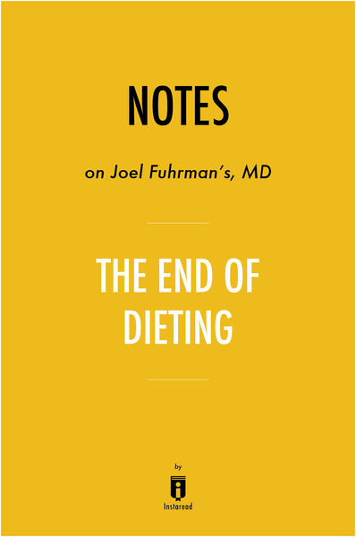 Notes on Joel Fuhrman's MD The End of Dieting by I...
