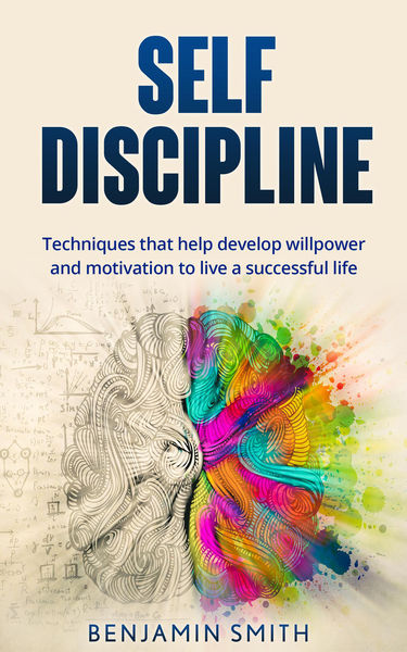 Self-discipline: Techniques That Help Develop Will...