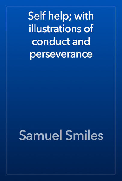 Self help; with illustrations of conduct and perse...