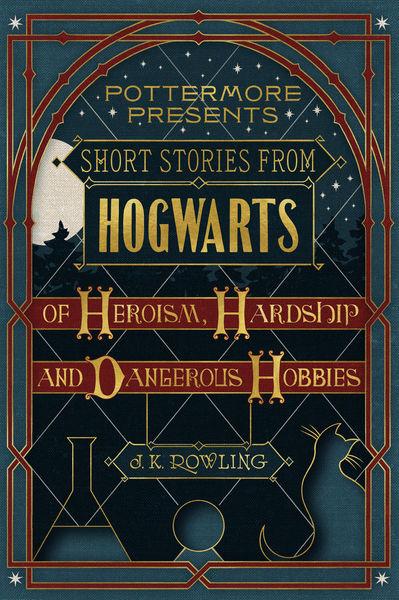 Short Stories from Hogwarts of Heroism, Hardship a...