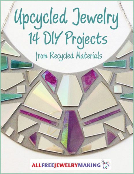 Upcycled Jewelry: 14 DIY Projects from Recycled Ma...