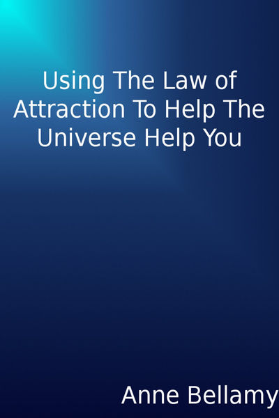 Using The Law of Attraction To Help The Universe H...