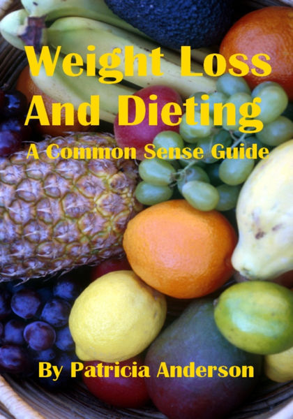 Weight Loss And Dieting: A Common Sense Guide