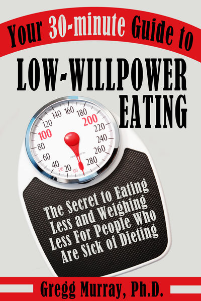 Your 30-Minute Guide to Low-Willpower Eating: The ...