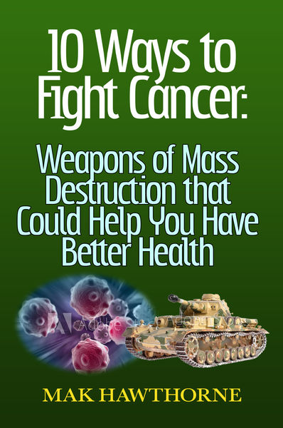 10 Ways to Fight Cancer: Weapons of Mass Destructi...
