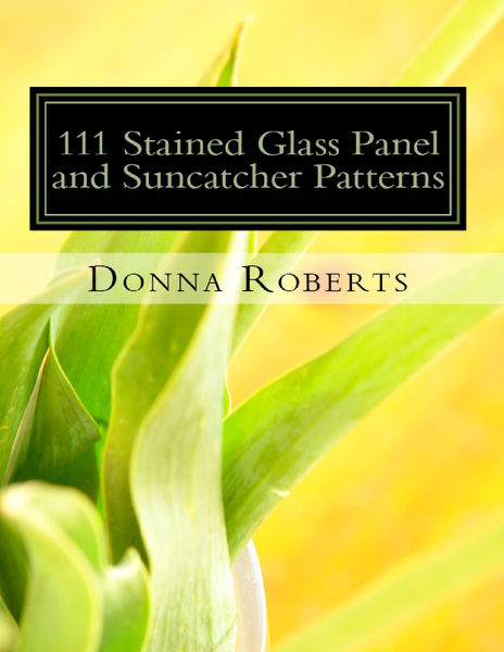 111 Stained Glass Panel and Suncatcher Patterns