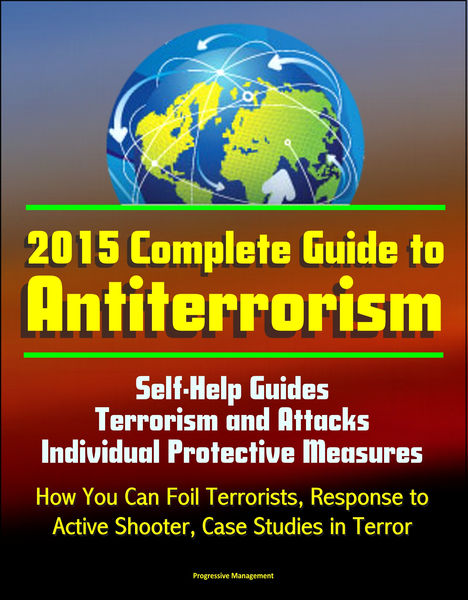 2015 Complete Guide to Antiterrorism: Self-Help Gu...