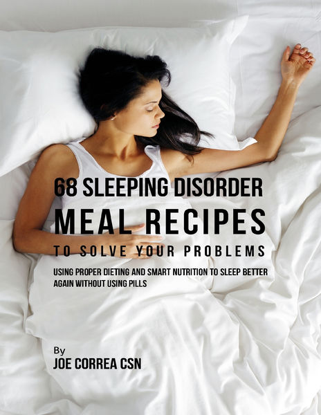 68 Sleeping Disorder Meal Recipes to Solve Your Pr...
