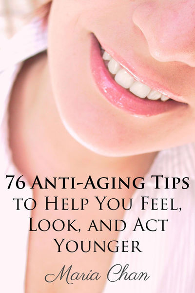 76 Anti-Aging Tips to Help You Feel, Look, and Act...