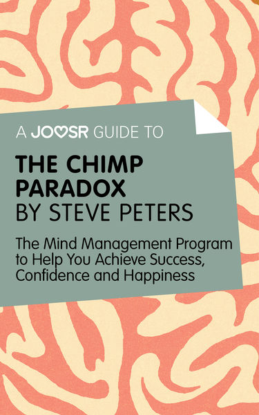 A Joosr Guide to… The Chimp Paradox by Steve Peter...
