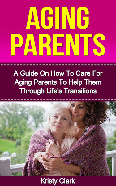 Aging Parents - A Guide On How To Care For Aging P...