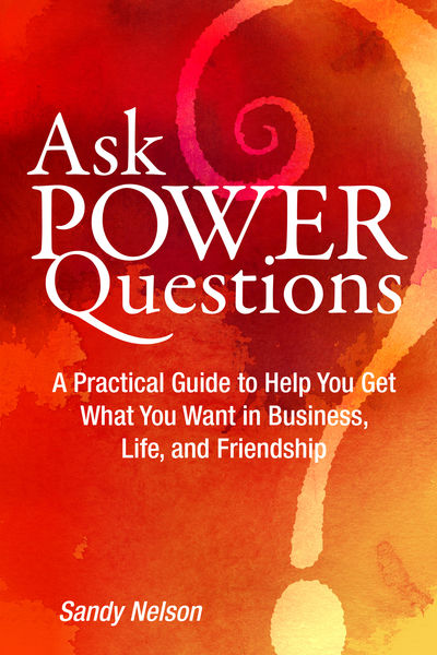 Ask Power Questions: A Practical Guide to Help You...