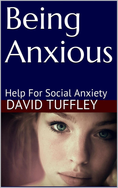 Being Anxious: Help for Social Anxiety