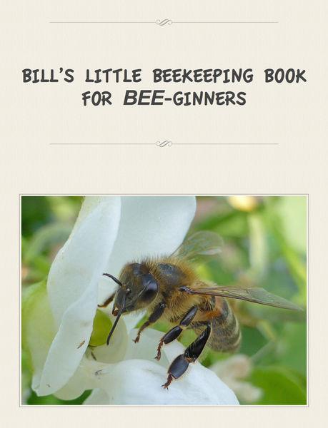 BILL'S LITTLE BEEKEEPING BOOKFOR BEE-GINNERS