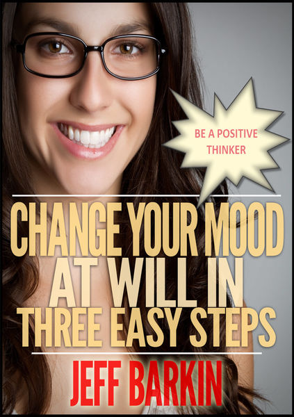 Change Your Mood At Will In Three Easy Steps: Be A...