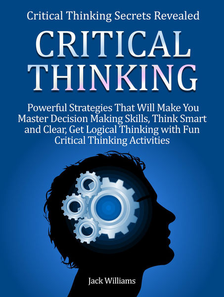 Critical Thinking: 8 Powerful Strategies That Will...