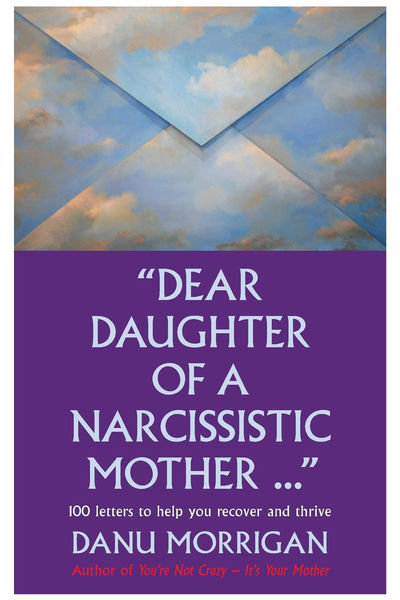 Dear Daughter Of A Narcissistic Mother - 100 Lette...