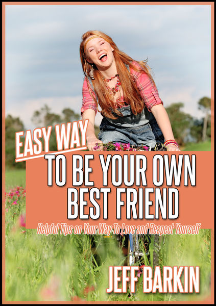 Easy Way To Be Your Own Bestfriend: Helpful Tips o...
