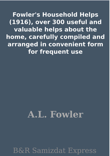 Fowler's Household Helps (1916), over 300 useful a...