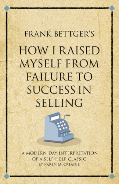 Frank Bettger's How I Raised Myself from Failure t...