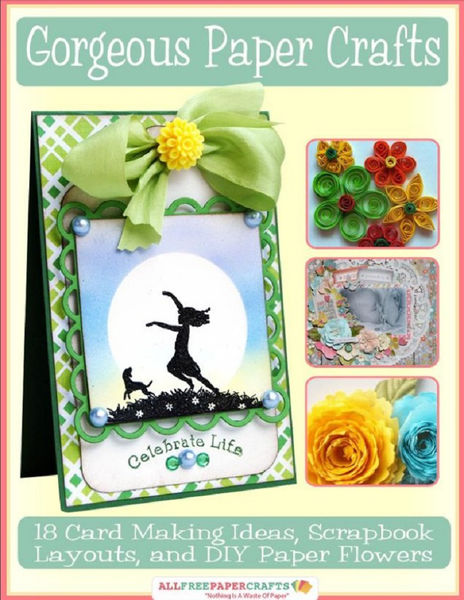 Gorgeous Paper Crafts: 18 Card Making Ideas, Scrap...