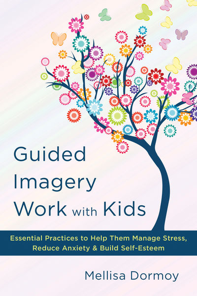 Guided Imagery Work with Kids: Essential Practices...