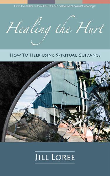 Healing the Hurt: How to Help Using Spiritual Guid...