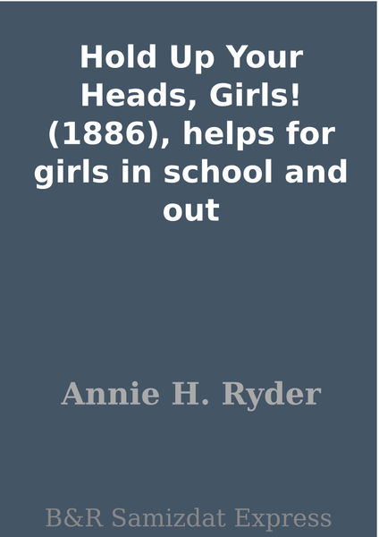 Hold Up Your Heads, Girls! (1886), helps for girls...
