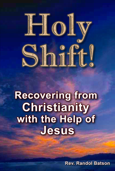 Holy Shift! Recovering from Christianity with the ...