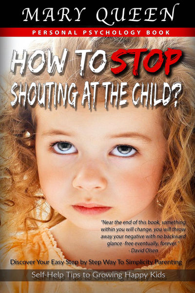 How to Stop Shouting at the Child? Discover Your E...