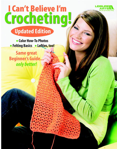 I Can't Believe I'm Crocheting (Leisure Arts #4061...