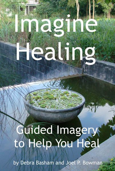 Imagine Healing: Using Guided Imagery to Help You ...