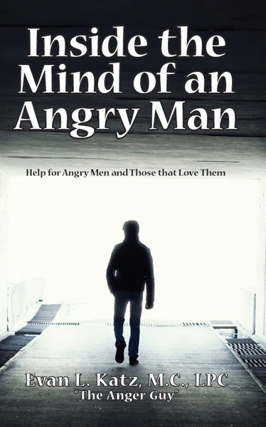 Inside the Mind of an Angry Man:  Help for Angry M...