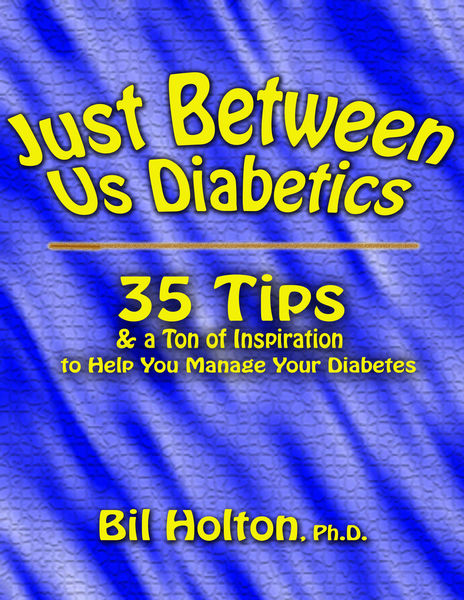 Just Between Us Diabetics: 35 Tips and a Ton of In...