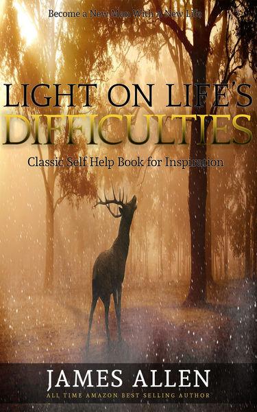 Light on Life's Difficulties: Classic Self Help Bo...