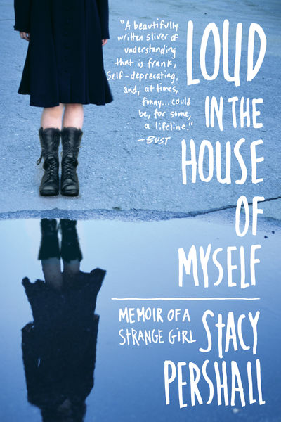 Loud in the House of Myself: Memoir of a Strange G...