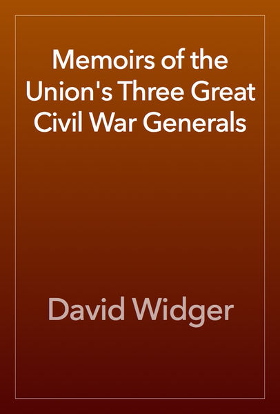 Memoirs of the Union's Three Great Civil War Gener...