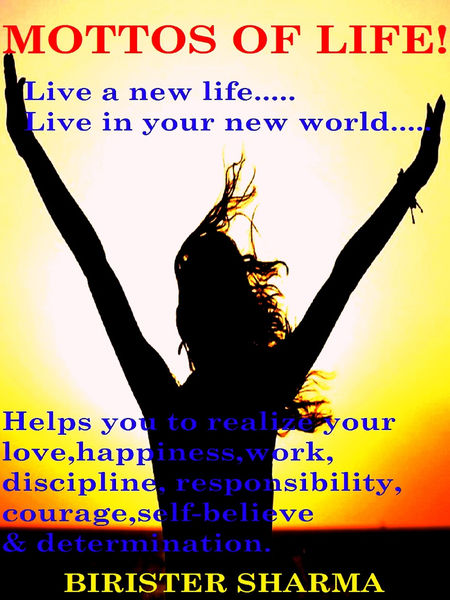 Mottos of Life! (Live a new life…..Live in your ne...