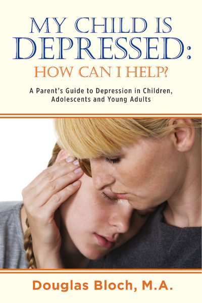 My Child is Depressed: How Can I Help?