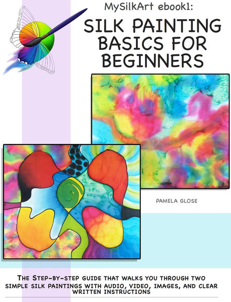 MySilkArt eBook1: Silk Painting Basics for Beginne...