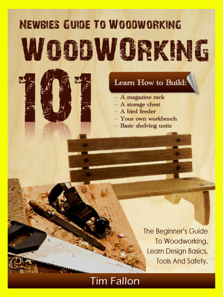 Newbies Guide To Woodworking: Woodworking 101