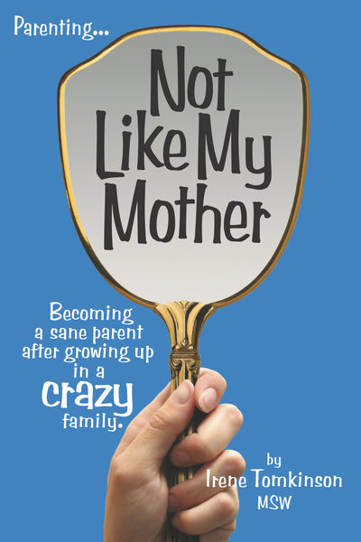 Not Like My Mother: Becoming a sane parent after g...