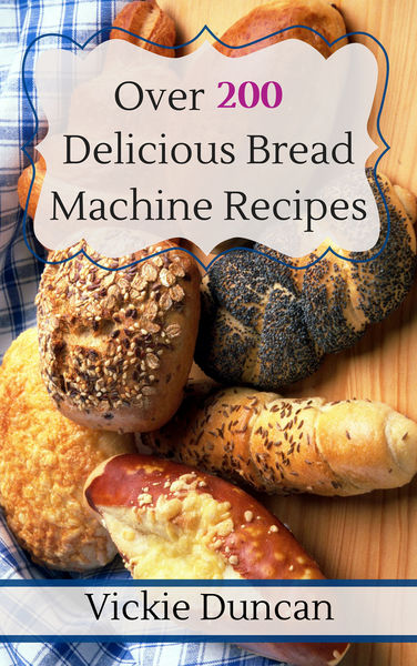 Over 200 Delicious Bread Machine Recipes