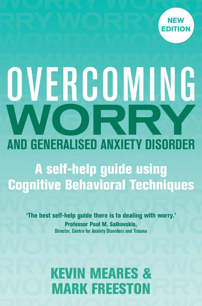 Overcoming Worry and Generalised Anxiety Disorder,...