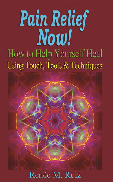 Pain Relief Now!: How To Help Yourself Heal Using ...