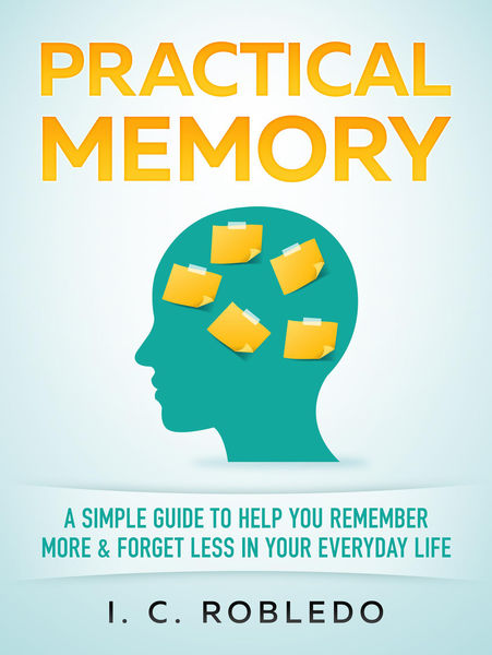 Practical Memory: A Simple Guide to Help You Remem...