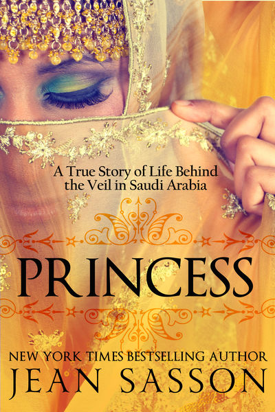 Princess: A True Story of Life Behind the Veil in ...