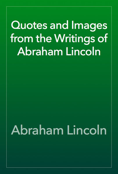 Quotes and Images from the Writings of Abraham Lin...